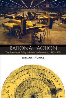 Rational Action : The Sciences of Policy in Britain and America, 1940-1960, Hardback Book