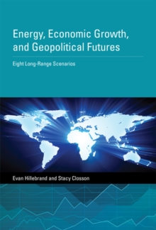 Energy, Economic Growth, and Geopolitical Futures : Eight Long-Range Scenarios, Hardback Book