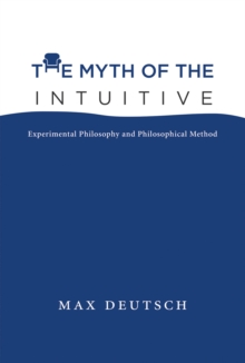 The Myth of the Intuitive : Experimental Philosophy and Philosophical Method, Hardback Book