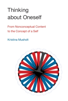 Thinking about Oneself : From Nonconceptual Content to the Concept of a Self, Hardback Book