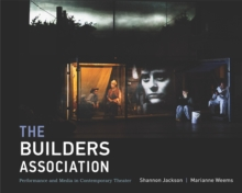 The Builders Association : Performance and Media in Contemporary Theater, Hardback Book