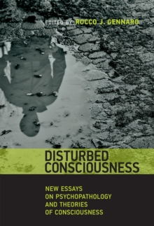 Disturbed Consciousness : New Essays on Psychopathology and Theories of Consciousness, Hardback Book