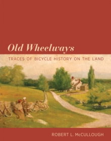 Old Wheelways : Traces of Bicycle History on the Land, Hardback Book