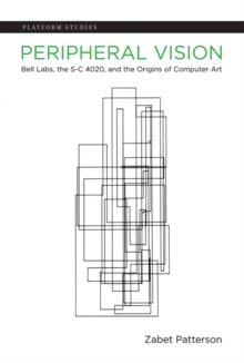 Peripheral Vision : Bell Labs, the S-C 4020, and the Origins of Computer Art, Hardback Book