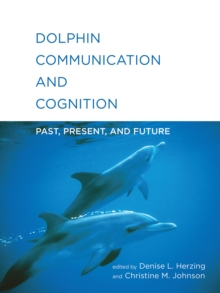 Dolphin Communication and Cognition : Past, Present, and Future, Hardback Book