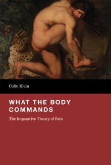 What the Body Commands : The Imperative Theory of Pain, Hardback Book
