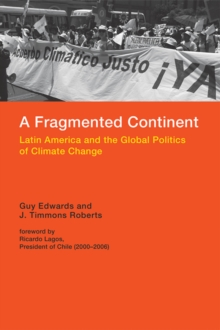 A Fragmented Continent : Latin America and the Global Politics of Climate Change, Hardback Book