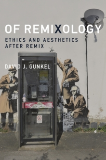 Of Remixology : Ethics and Aesthetics after Remix, Hardback Book