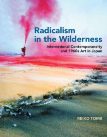 Radicalism in the Wilderness : International Contemporaneity and 1960s Art in Japan, Hardback Book