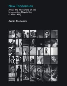 New Tendencies : Art at the Threshold of the Information Revolution (1961 - 1978), Hardback Book
