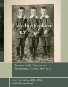Heredity Explored : Between Public Domain and Experimental Science, 1850--1930, Hardback Book