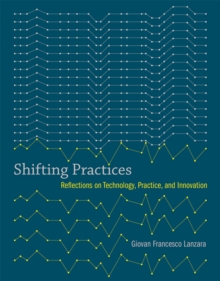 Shifting Practices : Reflections on Technology, Practice, and Innovation, Hardback Book
