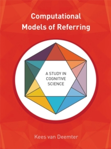 Computational Models of Referring : A Study in Cognitive Science, Hardback Book