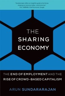 The Sharing Economy : The End of Employment and the Rise of Crowd-Based Capitalism, Hardback Book