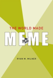 The World Made Meme : Public Conversations and Participatory Media, Hardback Book