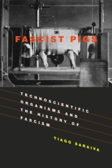 Fascist Pigs : Technoscientific Organisms and the History of Fascism, Hardback Book