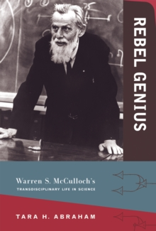 Rebel Genius : Warren S. McCulloch's Transdisciplinary Life in Science, Hardback Book