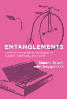 Entanglements : Conversations on the Human Traces of Science, Technology, and Sound, Hardback Book