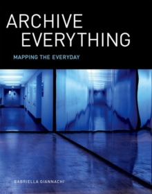 Archive Everything : Mapping the Everyday, Hardback Book