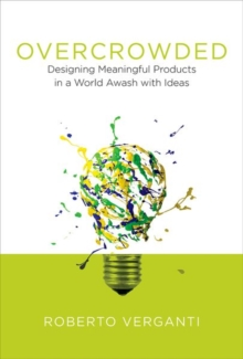 Overcrowded : Designing Meaningful Products in a World Awash with Ideas, Hardback Book