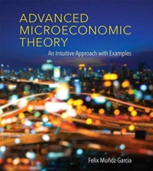 Advanced Microeconomic Theory : An Intuitive Approach with Examples, Hardback Book