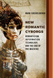 New Romantic Cyborgs : Romanticism, Information Technology, and the End of the Machine, Hardback Book