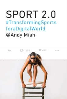 Sport 2.0 : Transforming Sports for a Digital World, Hardback Book
