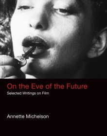 On the Eve of the Future : Selected Writings on Film, Hardback Book