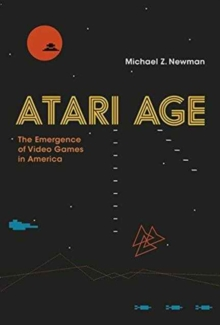 Atari Age : The Emergence of Video Games in America, Hardback Book