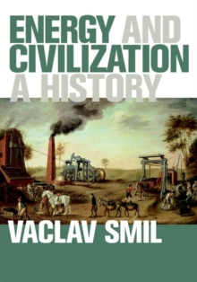 Energy and Civilization : A History, Hardback Book