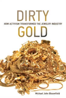 Dirty Gold : How Activism Transformed the Jewelry Industry, Hardback Book
