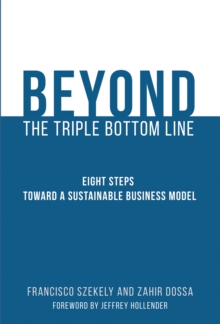 Beyond the Triple Bottom Line : Eight Steps toward a Sustainable Business Model, Hardback Book