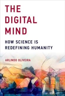 The Digital Mind : How Science Is Redefining Humanity, Hardback Book
