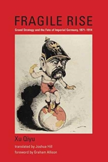Fragile Rise : Grand Strategy and the Fate of Imperial Germany, 1871--1914, Hardback Book