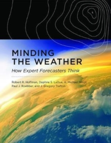 Minding the Weather : How Expert Forecasters Think, Hardback Book
