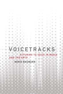 Voicetracks : Attuning to Voice in Media and the Arts, Hardback Book