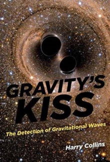 Gravity's Kiss : The Detection of Gravitational Waves, Hardback Book