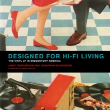 Designed for Hi-Fi Living : The Vinyl LP in Midcentury America, Hardback Book
