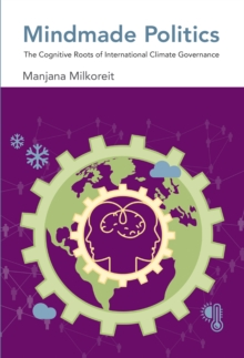 Mindmade Politics : The Cognitive Roots of International Climate Governance, Hardback Book