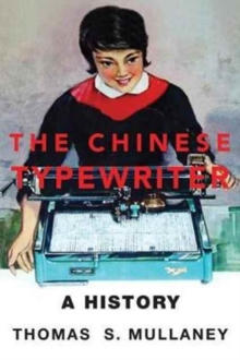 The Chinese Typewriter : A History, Hardback Book
