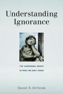 Understanding Ignorance : The Surprising Impact of What We Don't Know, Hardback Book