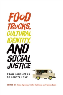 Food Trucks, Cultural Identity, and Social Justice : From Loncheras to Lobsta Love, Hardback Book