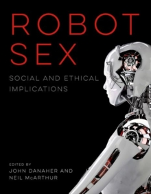 Robot Sex : Social and Ethical Implications, Hardback Book