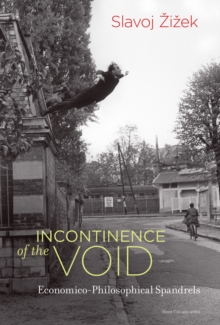 Incontinence of the Void : Economico-Philosophical Spandrels, Hardback Book