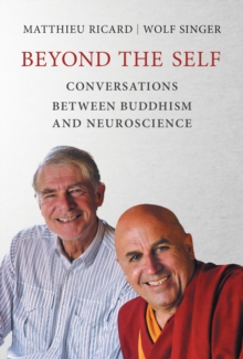 Beyond the Self : Conversations between Buddhism and Neuroscience, Hardback Book