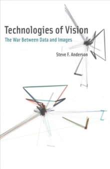 Technologies of Vision : The War Between Data and Images, Hardback Book