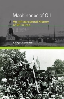 Machineries of Oil : An Infrastructural History of BP in Iran, Hardback Book