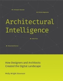 Architectural Intelligence : How Designers and Architects Created the Digital Landscape, Hardback Book
