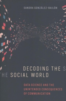 Decoding the Social World : Data Science and the Unintended Consequences of Communication, Hardback Book