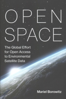 Open Space : The Global Effort for Open Access to Environmental Satellite Data, Hardback Book